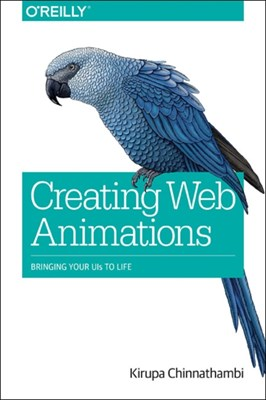 Creating Web Animations Kirupa Chinnathambi 9781491957516