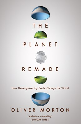 The Planet Remade Oliver Morton, Oliver (The Economist) Morton 9781783780983