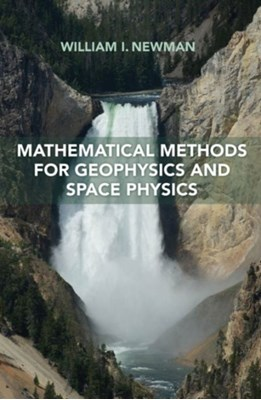 Mathematical Methods for Geophysics and Space Physics William I. Newman, William Newman 9780691170602