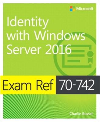 Exam Ref 70-742 Identity with Windows Server 2016 Charlie Russel, Andrew Warren 9780735698819