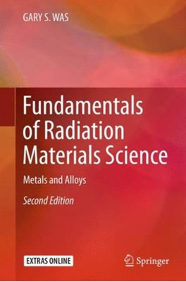 Fundamentals of Radiation Materials Science Gary S. Was 9781493934362