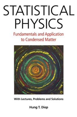 Statistical Physics: Fundamentals And Application To Condensed Matter Hung-The Diep 9789814696135