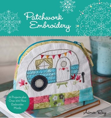 Patchwork Embroidery Aimee Ray 9781454709244