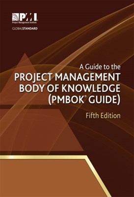 A guide to the Project Management Body of Knowledge (PMBOK guide) Project Management Institute 9781935589679
