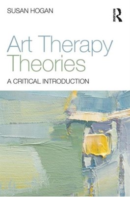 Art Therapy Theories Susan (University of Derby Hogan 9780415836340