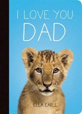 I Love You Dad Ella Earle 9781849538589