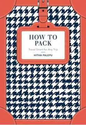 How to Pack Hitha Palepu 9781911216629