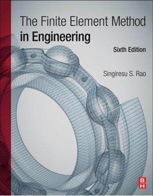 The Finite Element Method in Engineering Singiresu S. (Department of Mechanical and Aerospace Engineering Rao 9780128117682