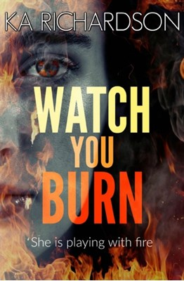 Watch You Burn K. A. Richardson 9781912175185