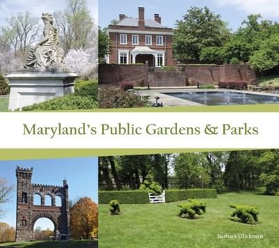 Maryland's Public Gardens and Parks Barbara Glickman 9780764349201