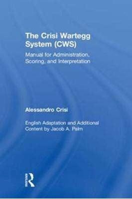 The Crisi Wartegg System (CWS) Jacob A. (Southern California Center for Collaborative Assessment) Palm, Alessandro (Italian Institute of  Wartegg Crisi, Jacob A. Palm, Alessandro Crisi 9781138565609