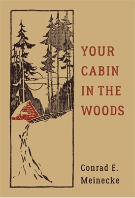 Your Cabin In The Woods Conrad E. Meinecke, Victor Aures 9780316395502