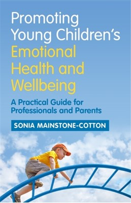 Promoting Young Children's Emotional Health and Wellbeing Sonia Mainstone-Cotton 9781785920547