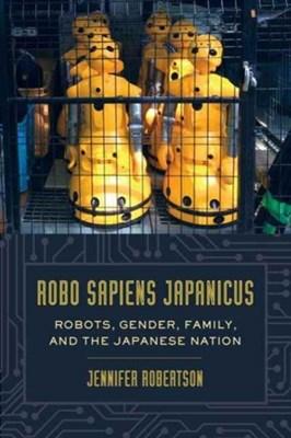 Robo sapiens japanicus Jennifer Robertson 9780520283206