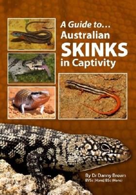 Australian Skinks In Captivity Danny Brown 9780987244758