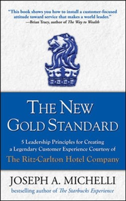 The New Gold Standard: 5 Leadership Principles for Creating a Legendary Customer Experience Courtesy of the Ritz-Carlton Hotel Company Joseph Michelli 9780071548335