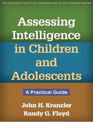 Assessing Intelligence in Children and Adolescents Randy G. Floyd, John H. Kranzler 9781462511211