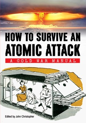 How to Survive an Atomic Attack Department of Defense 9781445639970