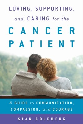 Loving, Supporting, and Caring for the Cancer Patient Stan Goldberg 9781442266155
