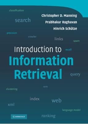 Introduction to Information Retrieval Hinrich (Universitat Stuttgart) Schutze, Christopher D. (Stanford University Manning, Prabhakar Raghavan 9780521865715