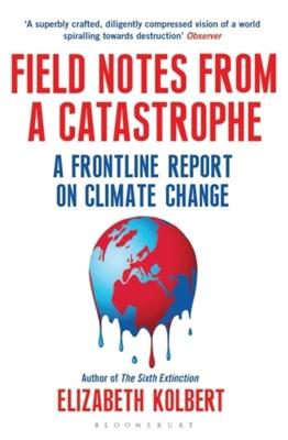 Field Notes from a Catastrophe Kolbert, ELIZABETH KOLBERT 9781408860441