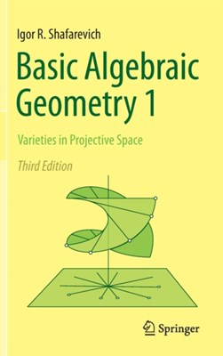 Basic Algebraic Geometry 1 Igor R. Shafarevich 9783642379550