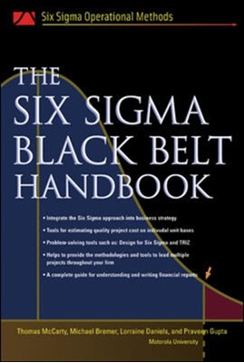 The Six Sigma Black Belt Handbook Lorraine Daniels, Michael Bremer, Thomas McCarty, John Heisey, Kathleen Mills, Parveen Gupta 9780071443296