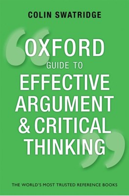 Oxford Guide to Effective Argument and Critical Thinking Colin (AQA A Level Chief Examiner) Swatridge 9780199671724
