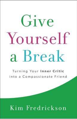 Give Yourself a Break Kim Fredrickson 9780800724412