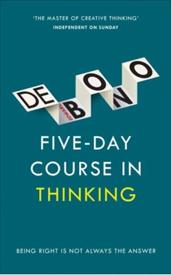 Five-Day Course in Thinking Edward De Bono 9781785040863
