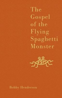 The Gospel of the Flying Spaghetti Monster Bobby Henderson 9780007231607