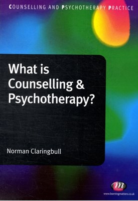 What is Counselling and Psychotherapy? Norman Claringbull 9781844453610