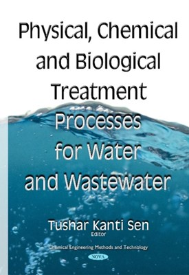 Physical Chemical & Biological Treatment Processes for Water & Wastewater  9781634833967