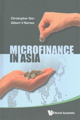 Microfinance In Asia Christopher (Lincoln Univ Gan, Gilbert (Univ Of Waikato Nartea 9789813147942