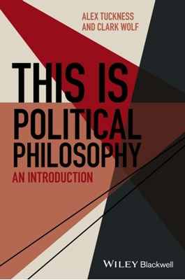 This Is Political Philosophy Alex Tuckness, Clark Wolf 9781118765975