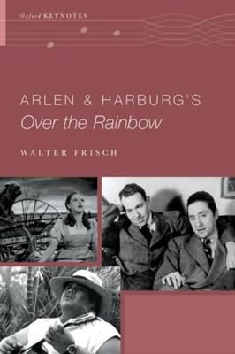 Arlen and Harburg's Over the Rainbow Walter (H. Harold Gumm/Harry and Albert Von Tilzer Professor of Music Frisch 9780190467340