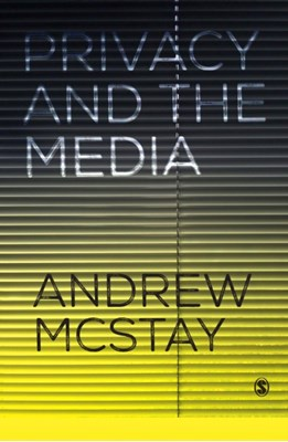 Privacy and the Media Andrew McStay 9781473924932
