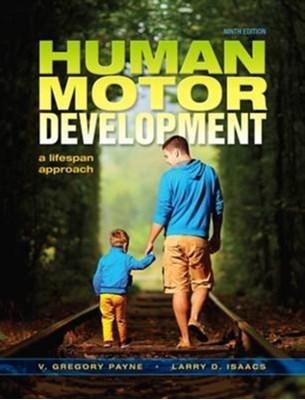 Human Motor Development Larry D. Isaacs, V. Gregory Payne 9781621590439