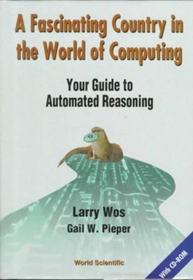 Fascinating Country In The World Of Computing, A: Your Guide To Automated Reasoning Gail W. Pieper, Larry Wos 9789810239107