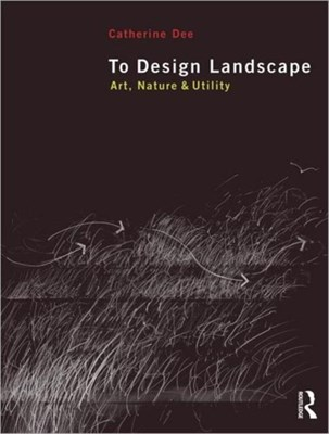 To Design Landscape Catherine (University of Sheffield Dee 9780415585057