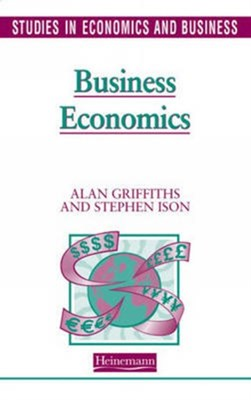Studies and Economics and Business: Business Economics Stephen Ison, Alan Griffiths 9780435332211