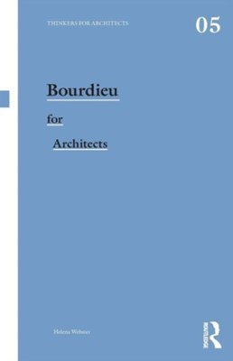 Bourdieu for Architects Helena Webster, Helena (Oxford Brookes University Webster 9780415496155