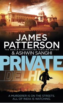 Private Delhi James Patterson, Ashwin Sanghi 9781784752149
