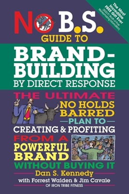No B.S. Guide to Brand-Building by Direct Response Dan S. Kennedy 9781599185330