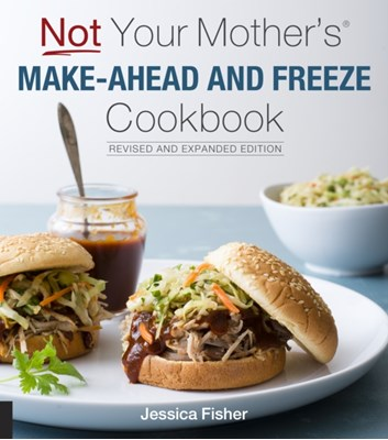 Not Your Mother's Make-Ahead and Freeze Cookbook Revised and Expanded Edition Jessica Fisher 9781558328907