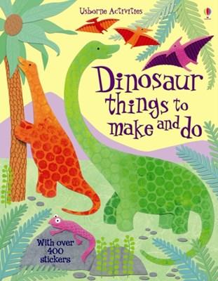 Dinosaur Things to Make and Do Rebecca Gilpin 9781409538950