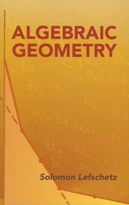Algebraic Geometry Solomon Lefschetz 9780486446110