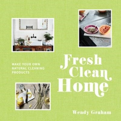 Fresh Clean Home Wendy Graham 9781911595106