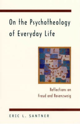 On the Psychotheology of Everyday Life Eric L. Santner 9780226734880