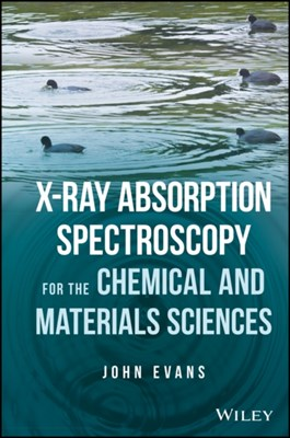 X-ray Absorption Spectroscopy for the Chemical and Materials Sciences John Evans 9781119990901
